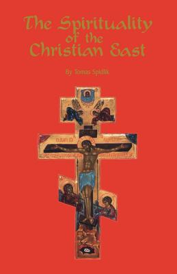 Image for The Spirituality of the Christian East: A Systematic Handbook (Cistercian Studies Series)