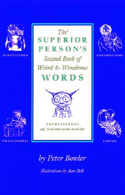The Superior Person's Second Book of Weird and Wondrous Words, Bowler, Peter