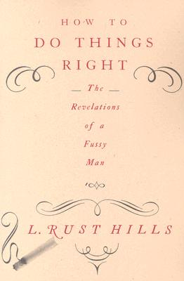 How to Do Things Right: The Revelations of a Fussy Man, L. Rust Hills