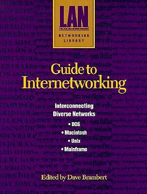 Image for Guide to Internetworking: Interconnecting Diverse Networks : Dos, Macintosh, Unix, Mainframe (Lan Networking Library)