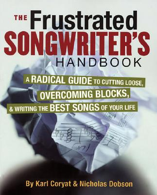 Image for Frustrated Songwriter's Handbook - A Radical Guide to Cutting Loose, Overcoming Blocks, & Writing the Best Songs of Your Life (Softcover)