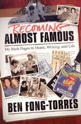 Becoming Almost Famous: My Back Pages in Music, Writing and Life (Book), Fong-Torres, Ben