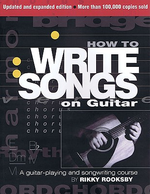 How to Write Songs on Guitar: 2nd Edition, Expanded and Updated, Rooksby, Rikky