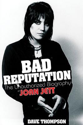 Bad Reputation: The Unauthorized Biography of Joan Jett, Thompson, Dave