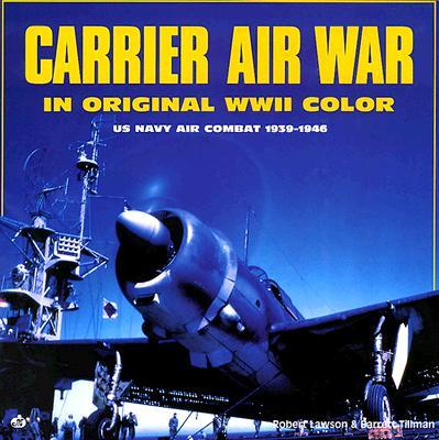 Carrier Air War in Original WwII Color - US Navy Air Combat 1939-1946, Lawson, Robert & Tillman, Barrett