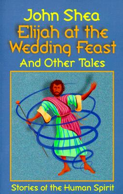Image for Elijah at the Wedding Feast and Other Tales: Stories of the Human Spirit