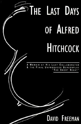 Image for The Last Days of Alfred Hitchcock: A Memoir Featuring the Screenplay of 'Alfred Hitchcock's The Short Night'