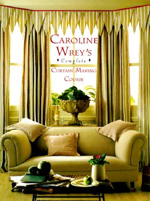 Image for Caroline Wrey's Complete Curtain-Making Course