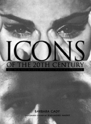Icons of the 20th Century: 200 Men and Women Who Have Made a Difference, Cady, Barbara;Naudet, Jean-Jaques;McGrath, Raymond;Penguin USA Overlook Pr;The Overlook Press