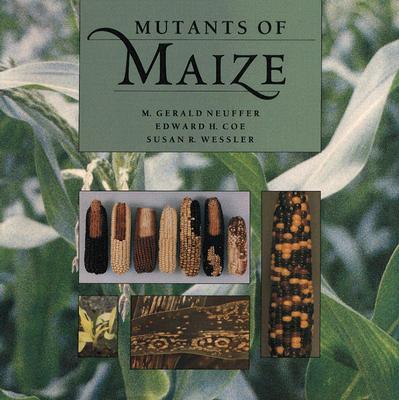 Mutants of Maize, Neuffer, M. Gerald; Coe, Edward H.; Wessler, Susan R.
