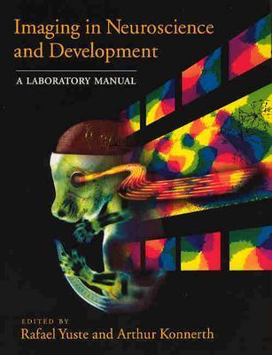 Imaging in Neuroscience and Development: A Laboratory Manual, Rafael Yuste; Arthur Konnerth