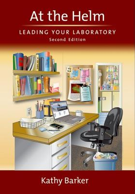 At the Helm: Leading Your Laboratory, Second Edition, Barker, Kathy