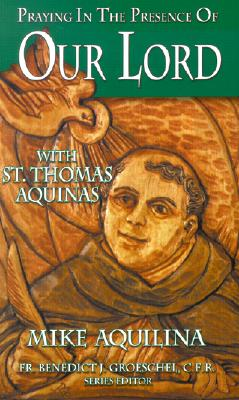 Image for Praying in the Presence of Our Lord: With St. Thomas Aquinas