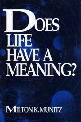 Does Life Have a Meaning? (Frontiers of Philosophy), Munitz, Milton K.