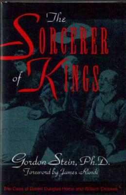 Image for The Sorcerer of Kings: The Case of Daniel Dunglas Home and William Crookes