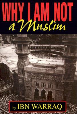 Why I Am Not a Muslim, Warraq, Ibn