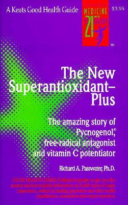 The New Superantioxidant-Plus : The Amazing Story of Pycnogenol, Free-Radical Antagonist and Vitamin C Potentiator (Good Health Guide Series), Richard Passwater