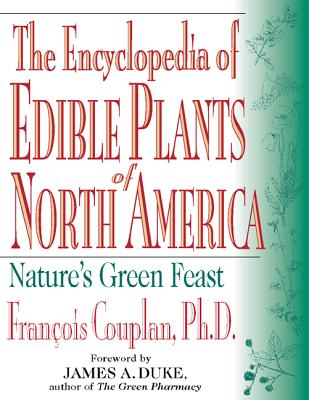 The Encyclopedia of Edible Plants of North America: Nature's Green Feast, Francois Couplan