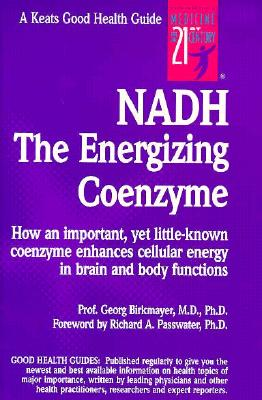 Nadh the Energizing Coenzyme: How an Important, Yet Little-Known Coenzyme Enhances Cellular Energy in Brain and Body Functions, Birkmayer, Georg D.
