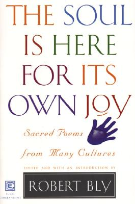Image for The Soul is Here for Its Own Joy: Sacred Poems from Many Cultures