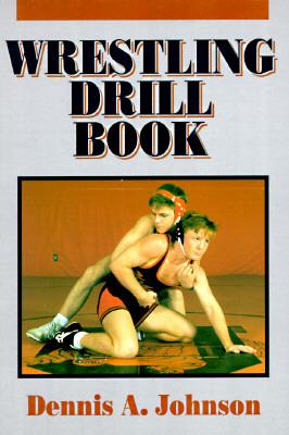 Wrestling Drill Book, Johnson, Dennis A.