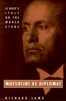 Image for Mussolini As Diplomat: Il Duce's Italy on the World Stage