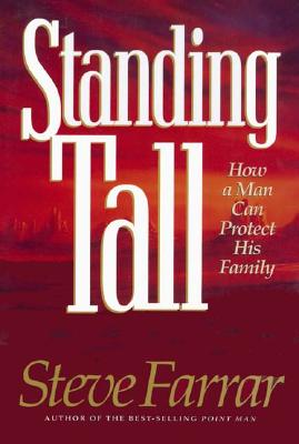 Image for Standing Tall: How a Man Can Protect His Family