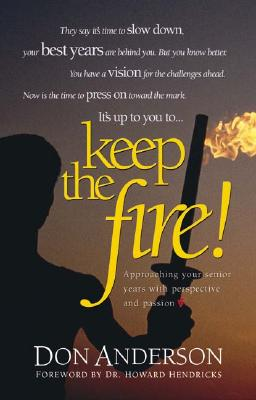 Image for Keep the Fire: Approaching Your Senior Years with Perspective and Passion