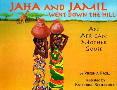 Jaha and Jamil Went Down the Hill: An African Mother Goose, Kroll, Virginia