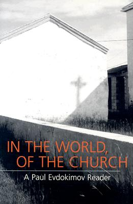 Image for In the World, of the Church: A Paul Evdokimov Reader