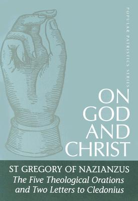 On God and Christ: The Five Theological Orations and Two Letters to Cledonius (St. Vladimir's Seminary Press 'Popular Patristics' Series), OF NAZIANZUS, SAINT GREGORY, FREDERICK WILLIAMS, LIONEL R. WICKHAM,  GREGORY