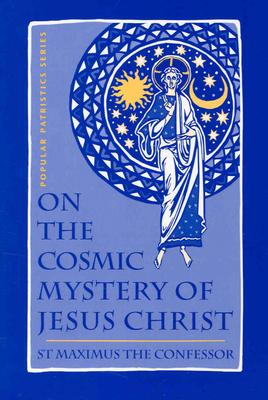 Image for On the Cosmic Mystery of Jesus Christ: Selected Writings from St. Maximus the Confessor (St. Vladimir's Seminary Press 'Popular Patristics' Series)