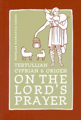 Tertullian, Cyprian, And Origen On The Lords Prayer, ALISTAIR STEWART-SYKES