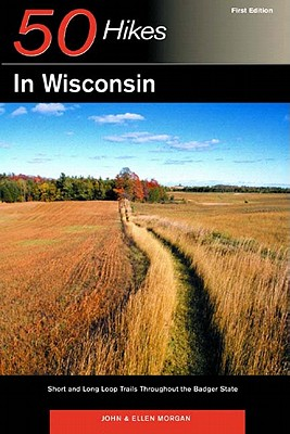50 Hikes in Wisconsin: Short and Long Loop Trails Throughout the Badger State, Morgan, John; Morgan, Ellen
