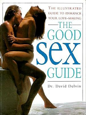 Image for The Good Sex Guide: The Illustrated Guide to Enhance Your Love-Making