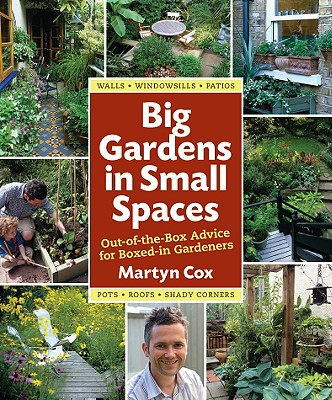 Image for Big Gardens in Small Spaces: Out-of-the-Box Advice for Boxed-in Gardeners