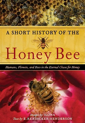 Image for A Short History of the Honey Bee: Humans, Flowers, and Bees in the Eternal Chase for Honey