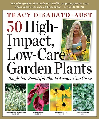 50 High-Impact, Low-Care Garden Plants, DiSabato-Aust, Tracy