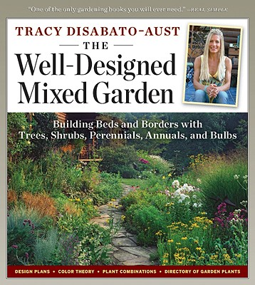 WELL-DESIGNED MIXED GARDEN: BUILDING BEDS AND BORDERS WITH TREES, SHRUBS, PERENNIALS, ANNUALS ..., DISABATO-AUST, TRACY