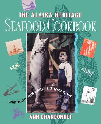 Image for Alaska Heritage Seafood Cookbook: Great Recipes Fr