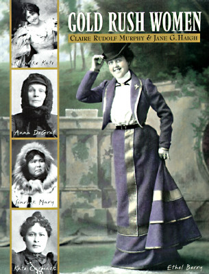 Gold Rush Women, MURPHY, Claire Rudolf & HAIGH, Jane G.