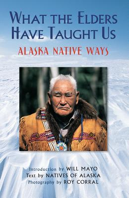 Image for What the Elders Have Taught Us: Alaska Native Ways