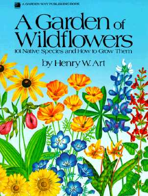 Image for A Garden of Wildflowers: 101 Native Species and How to Grow Them