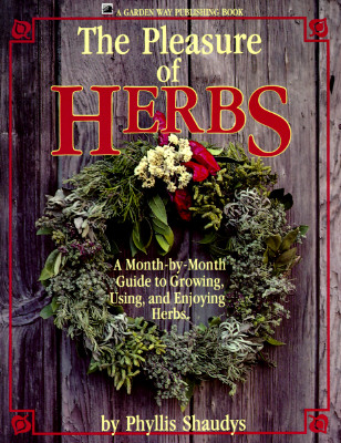 Image for The Pleasure of Herbs: A Month-By-Month Guide to Growing, Using, and Enjoying Herbs