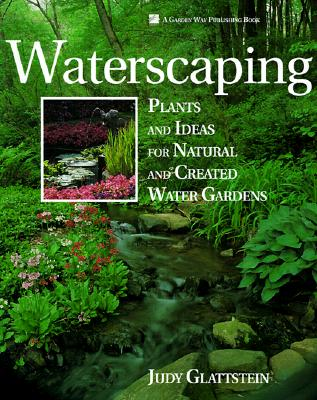 Waterscaping: Plants and Ideas for Natural and Created Water Gardens, Glattstein, Judy