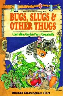 Image for Bug, Slugs, & Other Thugs: Controlling Garden Pests Organically (Down-To-Earth Book)