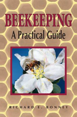 Beekeeping: A Practical Guide, Bonney, Richard E.