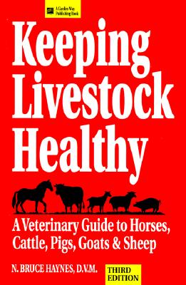 Image for Keeping Livestock Healthy: A Veterinary Guide To Horses, Cattle, Pigs, Goats & Sheep