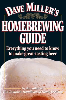 Image for Dave Miller's Homebrewing Guide: Everything You Need to Know to Make Great-Tasting Beer