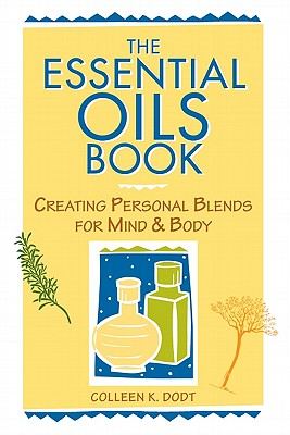 The Essential Oils Book: Creating Personal Blends for Mind & Body, Dodt, Colleen K.